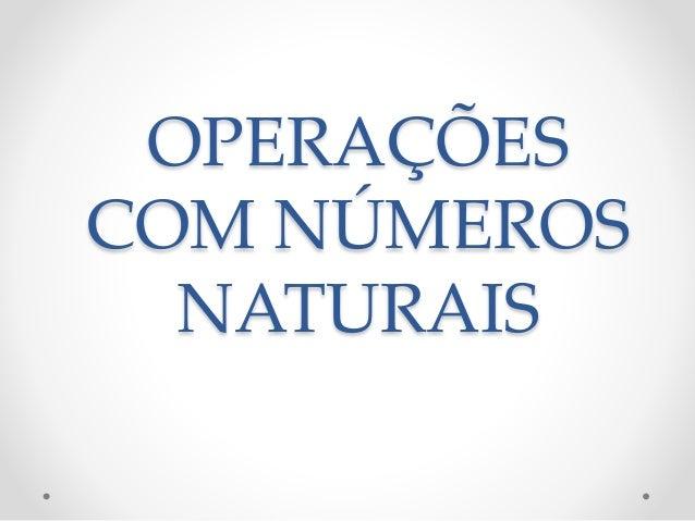 OPERAÇÕES COM NÚMEROS NATURAIS