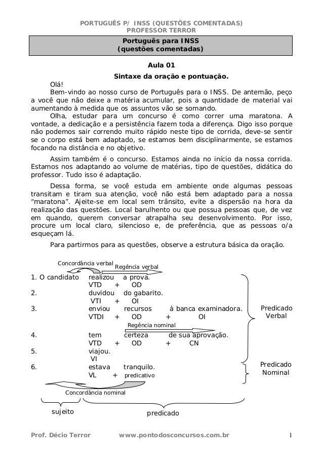 PORTUGUÊS P/ INSS (QUESTÕES COMENTADAS) PROFESSOR TERROR Prof. Décio Terror www.pontodosconcursos.com.br 1 Aula 01 Sintaxe...