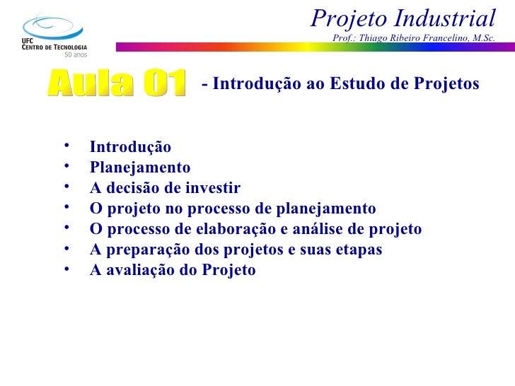 Aula 01 - Introdução ao Estudo de Projetos <ul><li>Introdução </li></ul><ul><li>Planejamento </li></ul><ul><li>A decisão d...