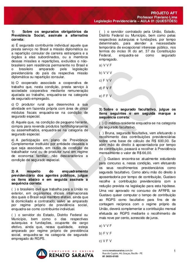 1  PROJETO AFT  Professor Flaviano Lima  Legislação Previdenciária – AULA 01 (QUESTÕES)  1) Sobre os segurados obrigatório...