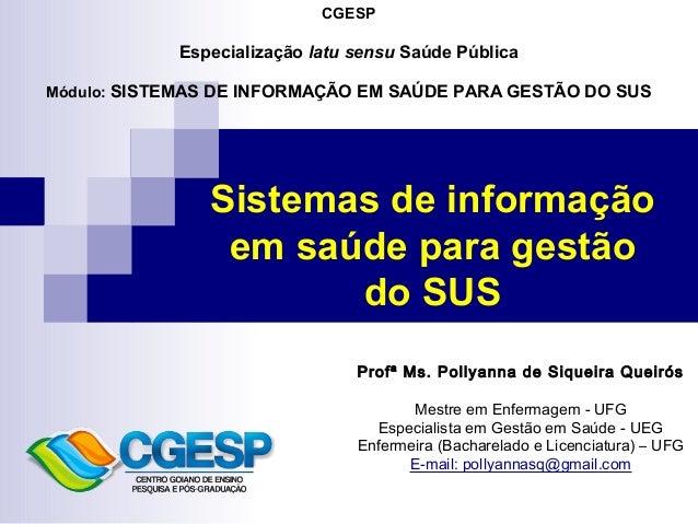 CGESP  Especialização latu sensu Saúde Pública  Módulo: SISTEMAS DE INFORMAÇÃO EM SAÚDE PARA GESTÃO DO SUS  Sistemas de in...