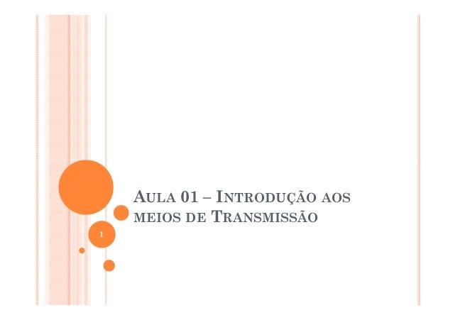 AULA 01 – INTRODUÇÃO AOS MEIOS DE TRANSMISSÃO 1
