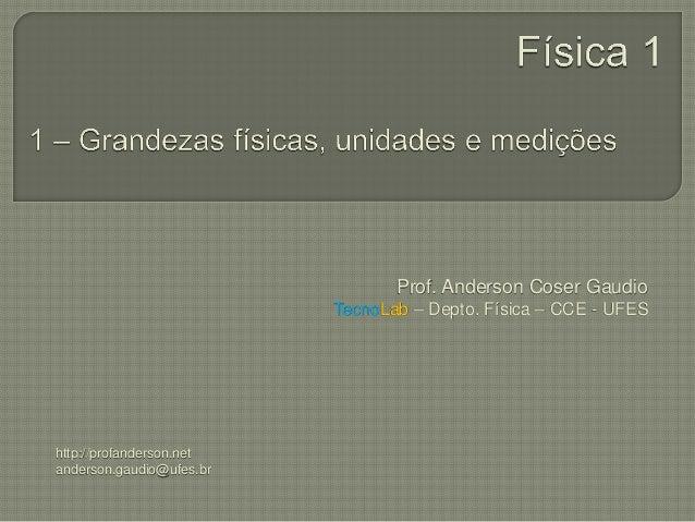 Prof. Anderson Coser Gaudio                          TecnoLab – Depto. Física – CCE - UFEShttp://profanderson.netanderson....