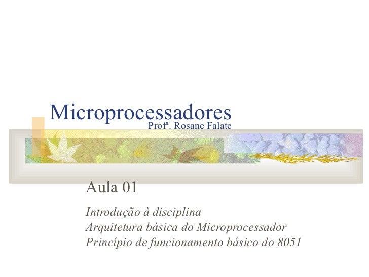 Microprocessadores Aula 01 Introdução à disciplina Arquitetura básica do Microprocessador Princípio de funcionamento básic...