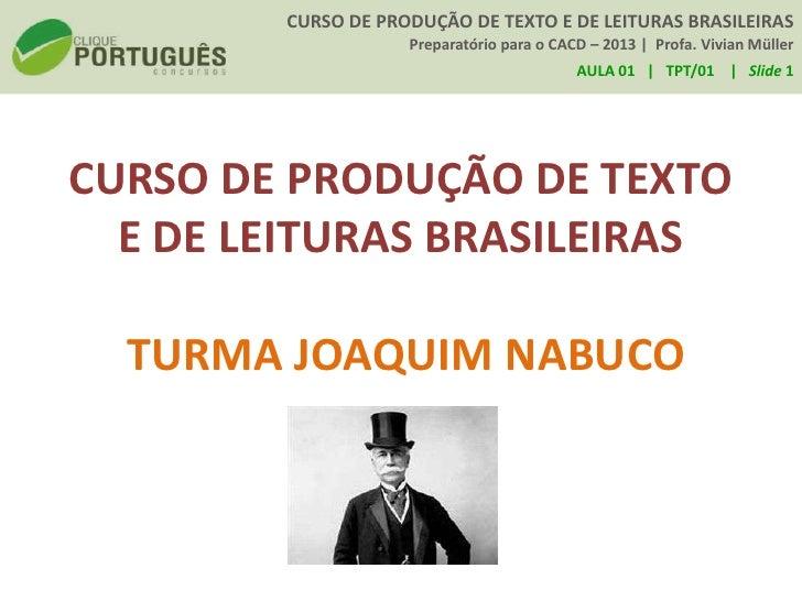 CURSO DE PRODUÇÃO DE TEXTO E DE LEITURAS BRASILEIRAS                    Preparatório para o CACD – 2013 | Profa. Vivian Mü...