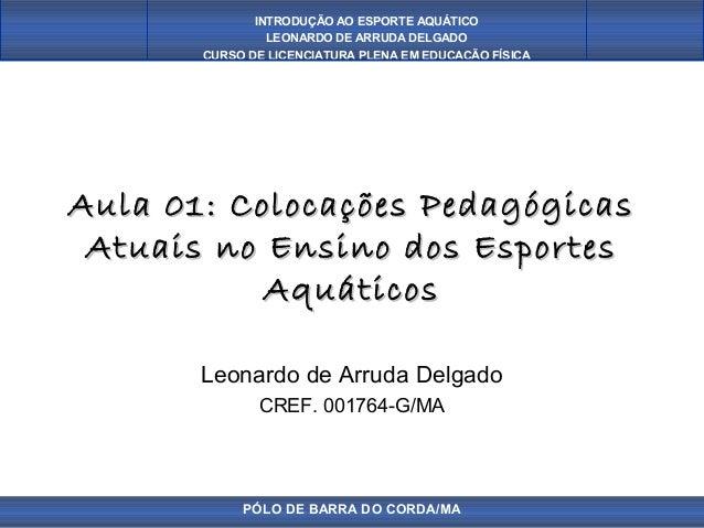 INTRODUÇÃO AO ESPORTE AQUÁTICO                LEONARDO DE ARRUDA DELGADO       CURSO DE LICENCIATURA PLENA EM EDUCAÇÃO FÍS...
