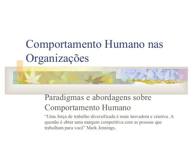 """Comportamento Humano nas Organizações Paradigmas e abordagens sobre Comportamento Humano """"Uma força de trabalho diversific..."""