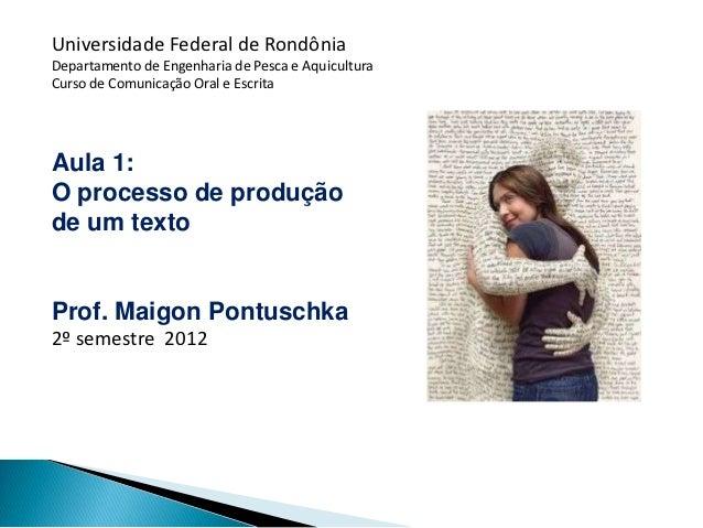 Universidade Federal de RondôniaDepartamento de Engenharia de Pesca e AquiculturaCurso de Comunicação Oral e EscritaAula 1...