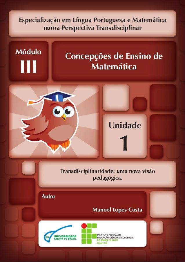 Especialização em Língua Portuguesa e Matemática numa Perspectiva Transdisciplinar Unidade 1 Módulo III Concepções de Ensi...