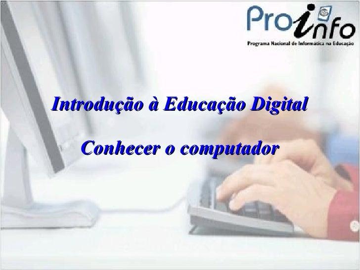 Introdução à Educação Digital Conhecer o computador