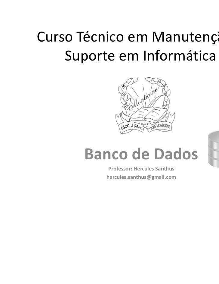 Curso Técnico em Manutenção e    Suporte em Informática      Banco de Dados          Professor: Hercules Santhus         h...