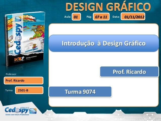 Aula:   01   Pág:   07 a 11   Data:   01/11/2012                      Introdução à Design GráficoProfessor:               ...