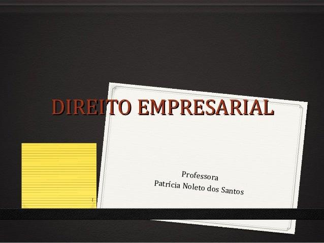 DIREITO EMPRESARIAL                 Professora        Patrícia Nole                     to dos   Santos   1
