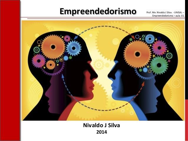 Prof. Me. Nivaldo J Silva - UNISAL – Empreendedorismo – aula 01 Nivaldo J Silva 2014 EmpreendedorismoEmpreendedorismo