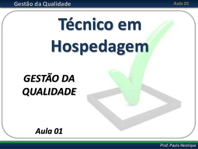Prof. Cláudio PinaAbril/2013 Gestão da Qualidade Prof. Paulo Henrique Aula 01 Técnico em Hospedagem GESTÃO DA QUALIDADE Au...