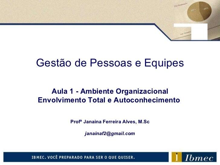 Gestão de Pessoas e Equipes Aula 1  - Ambiente Organizacional Envolvimento Total e Autoconhecimento   Profª Janaina Ferrei...
