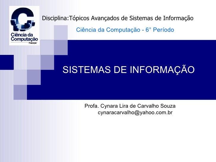 Disciplina:Tópicos Avançados de Sistemas de Informação            Ciência da Computação - 6° Período       SISTEMAS DE INF...