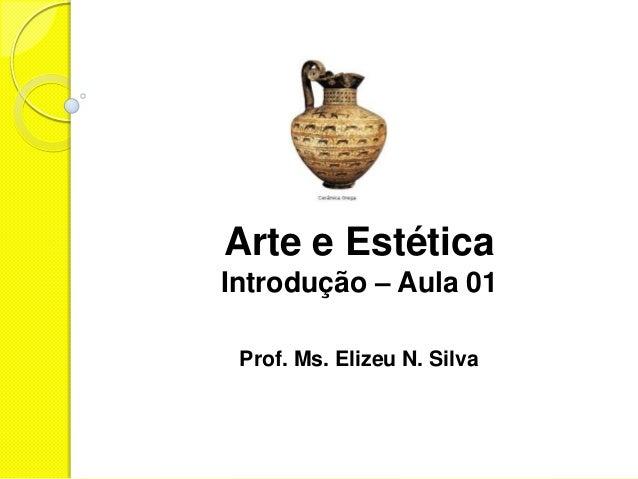 Arte e EstéticaIntrodução – Aula 01 Prof. Ms. Elizeu N. Silva