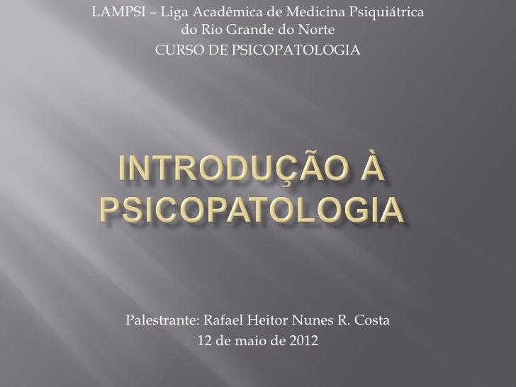LAMPSI – Liga Acadêmica de Medicina Psiquiátrica            do Rio Grande do Norte        CURSO DE PSICOPATOLOGIA    Pales...