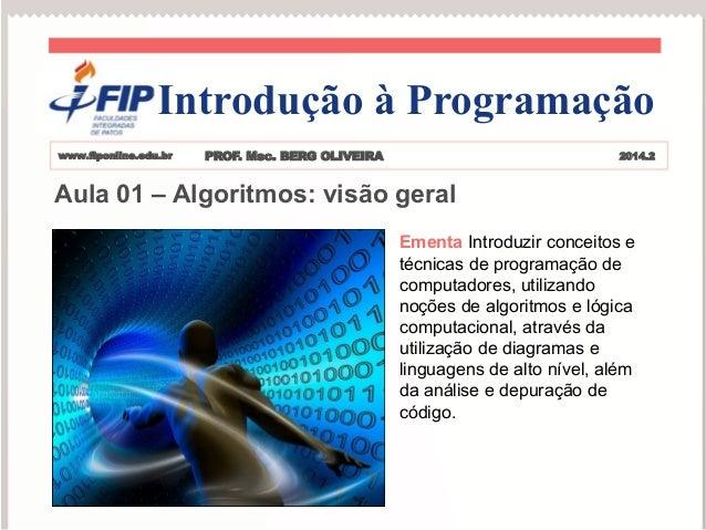 Aula01–Algoritmos:visãogeral  Ementa Introduzir conceitos e técnicas de programação de computadores, utilizando noções de ...