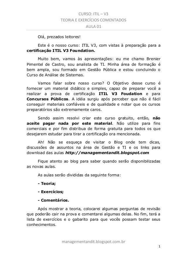 CURSO: ITIL – V3 TEORIA E EXERCÍCIOS COMENTADOS AULA 01 Olá, prezados leitores! Este é o nosso curso: ITIL V3, com vistas ...