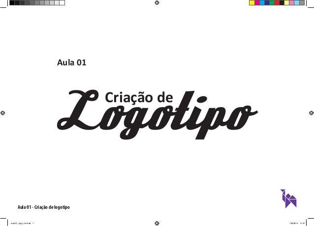 Aula 01 - Criação de logotipo Aula 01 Logotipo Criação de aula01_logo_ok.indd 1 12/08/14 11:47