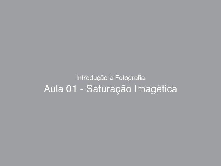 Introdução à FotografiaAula 01 - Saturação Imagética