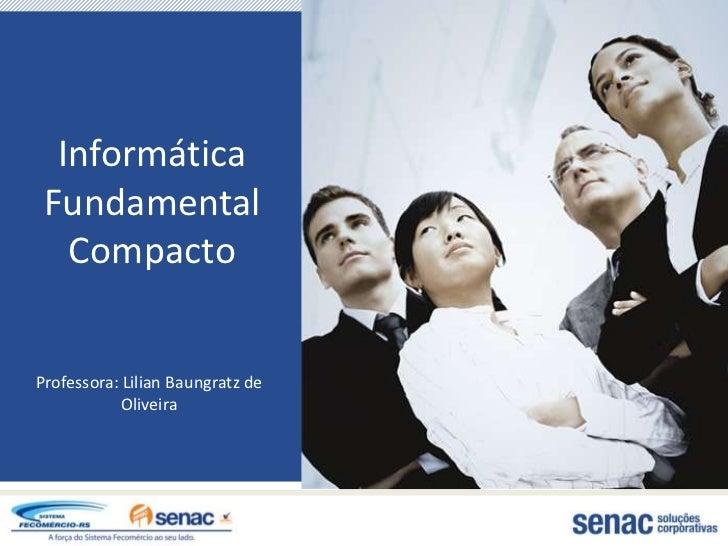 Informática Fundamental   CompactoProfessora: Lilian Baungratz de            Oliveira