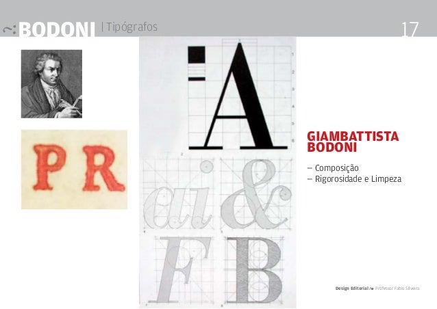 Bodoni | Tipógrafos Design Editorial 4 Professor Fabio Silveira 17 Giambattista Bodoni — Composição — Rigorosidade e Limpe...
