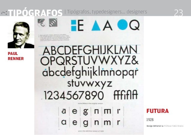 tipógrafos | Tipógrafos, typedesigners... designers Paul Renner 23 Futura 1928 Design Editorial 4 Professor Fabio Silveira