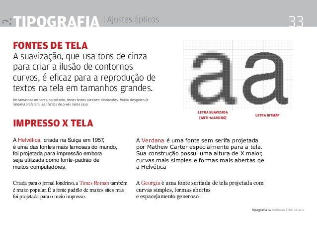 Tipografia 4 Professor Fabio Silveira 33Tipografia | Ajustes ópticos Fontes de tela A suavização, que usa tons de cinza pa...
