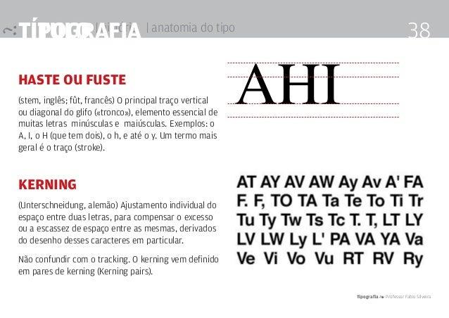 título | história Tipografia 4 Professor Fabio Silveira 38Tipografia | anatomia do tipo haste ou fuste (stem, inglês; fût,...