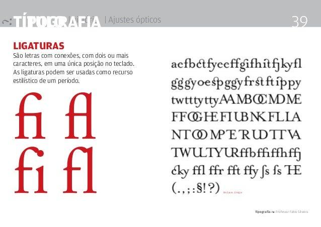 título | história Tipografia 4 Professor Fabio Silveira 39Tipografia | Ajustes ópticos LIGATURAS São letras com conexões, ...