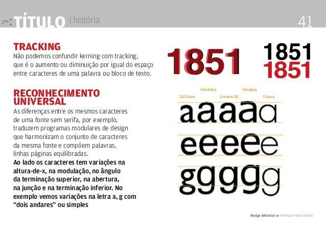 Tipografia | Ajustes ópticos TRACKING Não podemos confundir kerning com tracking, que é o aumento ou diminuição por igual ...