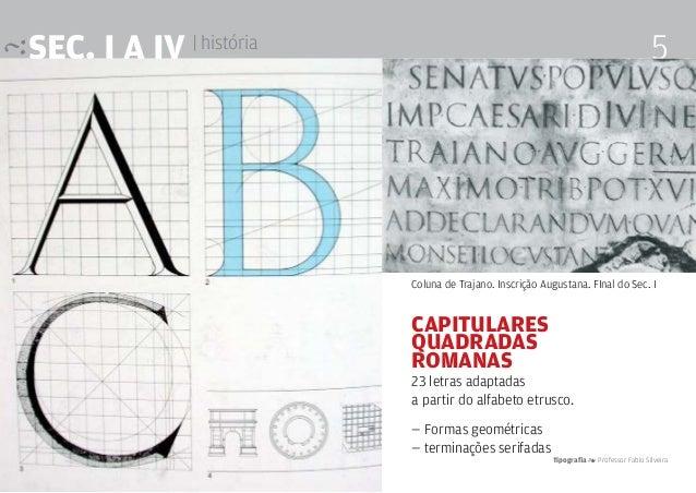 Tipografia 4 Professor Fabio Silveira 5SEc. I a IV | história Capitulares Quadradas Romanas 23 letras adaptadas a partir d...