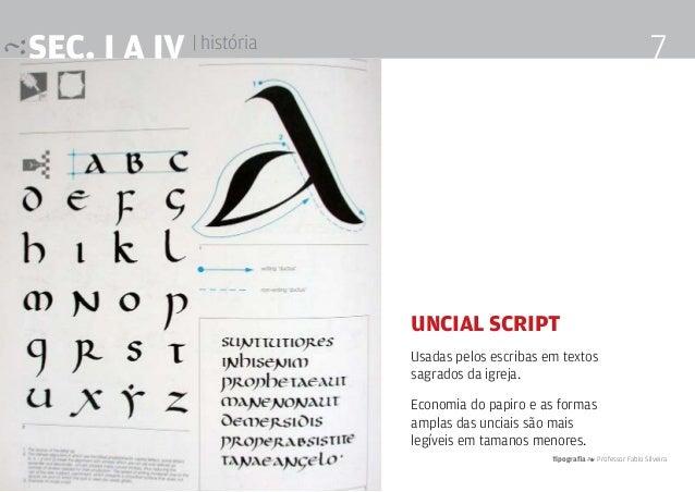 Tipografia 4 Professor Fabio Silveira 7SEc. I a IV | história Uncial Script Usadas pelos escribas em textos sagrados da ig...