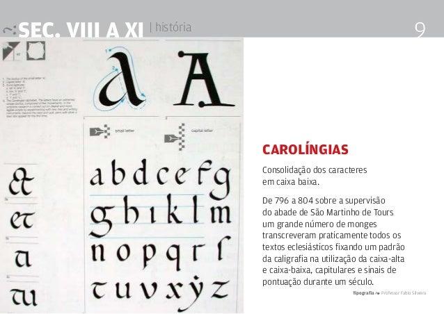 Tipografia 4 Professor Fabio Silveira 9SEc. VIII a XI | história Carolíngias Consolidação dos caracteres em caixa baixa. D...
