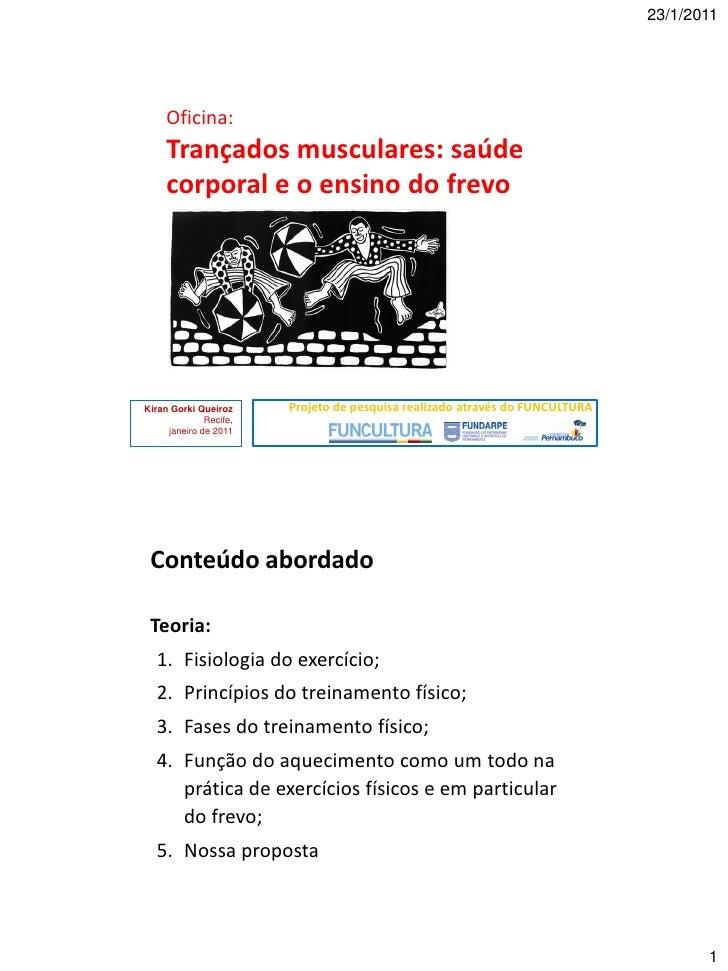 23/1/2011     Oficina:     Trançados musculares: saúde     corporal e o ensino do frevoKiran Gorki Queiroz     Projeto de ...