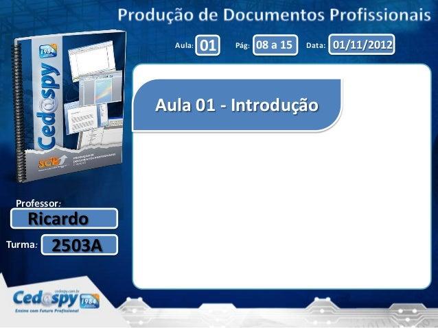 Aula:   01   Pág:   08 a 15   Data:   01/11/2012               Aula 01 - Introdução Professor:    RicardoTurma: 2503A
