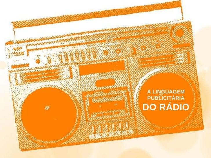 A LINGUAGEM PUBLICITÁRIA DO RÁDIO