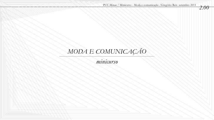 PUC-Minas / Minicurso - Moda e comunicação /Gregório Reis setembro 2011                                                   ...