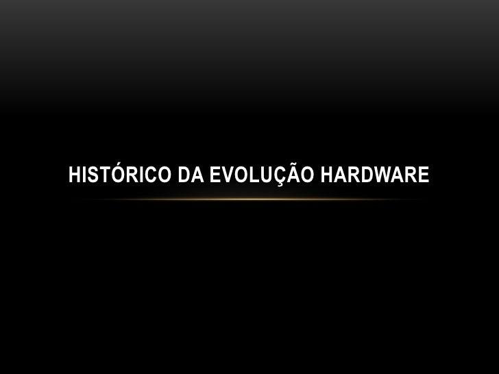 HISTÓRICO DA EVOLUÇÃO HARDWARE
