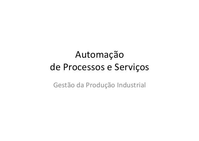 Automação     de  Processos  e  Serviços   Gestão  da  Produção  Industrial