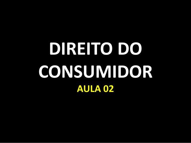 DIREITO DOCONSUMIDORAULA 02