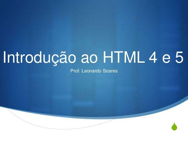 SIntrodução ao HTML 4 e 5Prof. Leonardo Soares