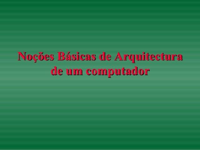 Noções Básicas de ArquitecturaNoções Básicas de Arquitectura de um computadorde um computador