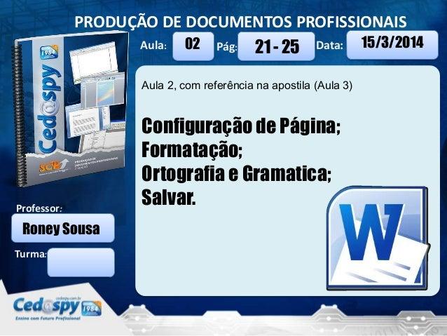 Aula: Pág: Data: Turma: PRODUÇÃO DE DOCUMENTOS PROFISSIONAIS Professor: 02 21 - 25 15/3/2014 Roney Sousa Aula 2, com refer...