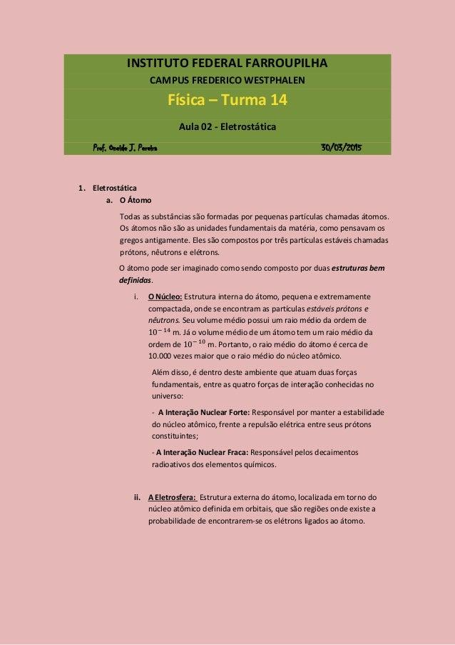 INSTITUTO FEDERAL FARROUPILHA CAMPUS FREDERICO WESTPHALEN Física – Turma 14 Aula 02 - Eletrostática Prof. Oneide J. Pereir...
