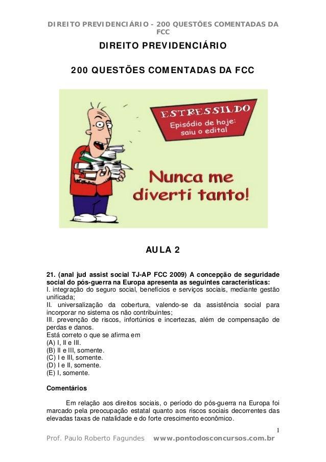 DIREITO PREVIDENCIÁRIO - 200 QUESTÕES COMENTADAS DA FCC 1 Prof. Paulo Roberto Fagundes www.pontodosconcursos.com.br DIREIT...