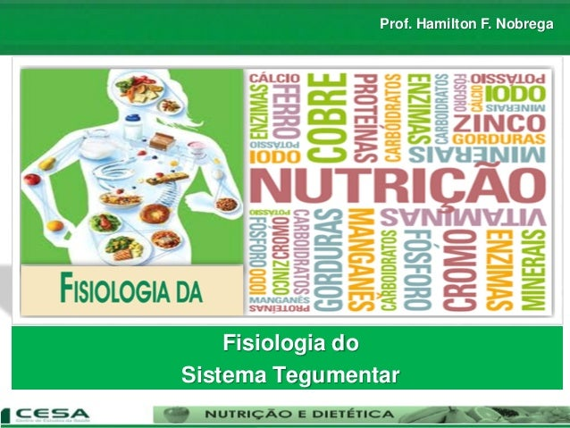 Fisiologia do Sistema Tegumentar Prof. Hamilton F. Nobrega